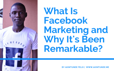 What is Facebook marketing and why it's been remarkable?